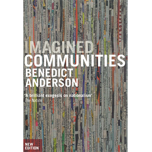 imagined communities benedict anderson Verso books is the largest independent,  benedict anderson spent his childhood in california and ireland,  imagined communities.