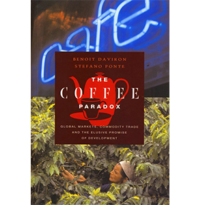 The Coffee Paradox: Global Markets, Commodity Trade and the Elusive Promise of Development