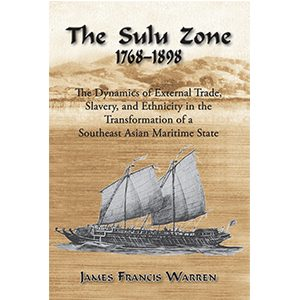 The Sulu Zone, 1768 - 1898: The Dynamics Of External Trade, Slavery, And  Ethnicity In Transformation Of A Southeast Asian Maritime State
